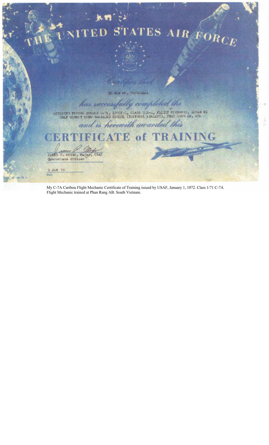 My C-7A Caribou Flight Mechanic Certificate of Training issued by USAF, January 1, 1972. Class 1/71 C-7A Flight Mechanic trained at Phan Rang AB. South Vietnam.